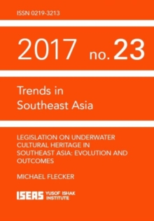 Legislation on Underwater Cultural Heritage in Southeast Asia : Evolution and Outcomes, Paperback Book