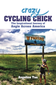 Crazy Cycling Chick : The Inspirational Journey of Angie Across America, Paperback / softback Book