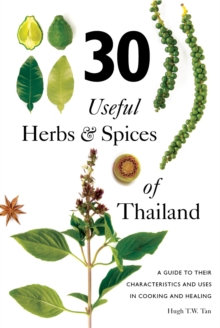 30 Useful Herbs & Spices of Thailand : A Guide to Their Characteristics and Uses in Cooking and Healing, Paperback / softback Book