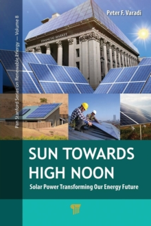 Sun Towards High Noon : Solar Power Transforming Our Energy Future, Paperback / softback Book