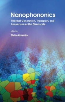Nanophononics : Thermal Generation, Transport, and Conversion at the Nanoscale, Hardback Book