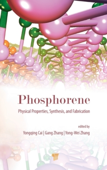 Phosphorene: Physical Properties, Synthesis, and Fabrication, Hardback Book