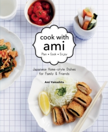 Cook with Ami : Japanese Home-Style Dishes for Family & Friends, Paperback / softback Book