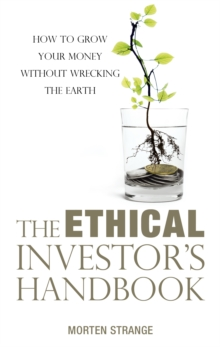The Ethical Investor's Handbook : How to grow your money without wrecking the Earth, Paperback / softback Book