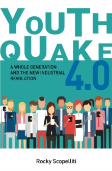 Youthquake 4.0 : A Whole Generation and the New Industrial Revolution, Paperback / softback Book