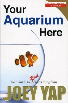 Your Aquarium Here : Your Guide to Real Water Feng Shui, Paperback Book