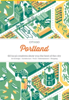 Citix60 - Portland : 60 Creatives Show You the Best of the City, Paperback Book