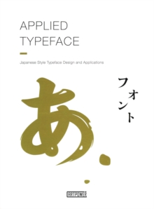 Applied Typeface : Japanese Style Typeface Desing and Applications, Paperback / softback Book