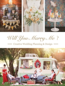 Will You Marry Me : Wedding Planning and Design, Hardback Book