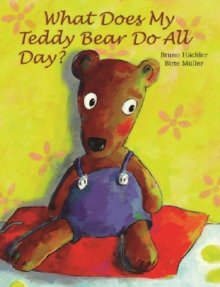 What Does My Teddy Bear Do All Day?, Hardback Book