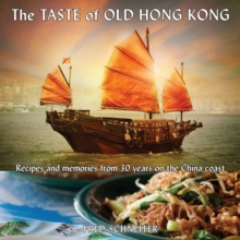Taste of Old Hong Kong : Recipes & Memories from 30 Years on the China Coast, Hardback Book