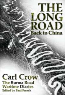 Long Road Back to China : The Burma Road Wartime Diaries, Paperback / softback Book