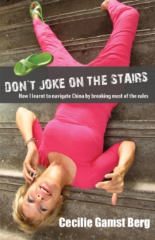 Don't Joke on the Stairs : How I Learnt to Navigate China by Breaking Most of the Rules, Paperback / softback Book