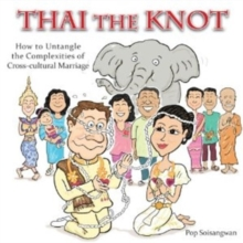 Thai the Knot : How to Untangle the Complexities of Cross-Cultural Marriage, Paperback / softback Book