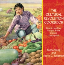 The Cultural Revolution Cookbook : Simple Recipes from China's Countryside, Hardback Book