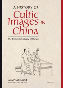 A History of Cultic Images in China : The Domestic Statuary of Hunan, Hardback Book