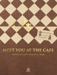 Meet You At The Cafe : Beautiful Coffee Brands & Shops, Paperback / softback Book