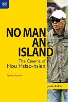 No Man an Island : The Cinema of Hou Hsiao-hsien, Second Edition, Paperback Book