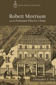 Robert Morrison and the Protestant Plan for China, Hardback Book