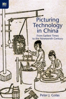 Picturing Technology in China - From Earliest Times to the Nineteenth Century, Hardback Book