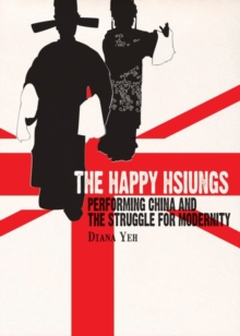 The Happy Hsiungs - Performing China and the Struggle for Modernity, Paperback / softback Book