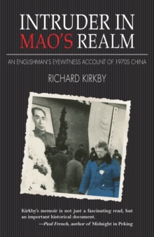 Intruder in MAO's Realm : An Englishman's Eyewitness Account of 1970's China, Paperback / softback Book
