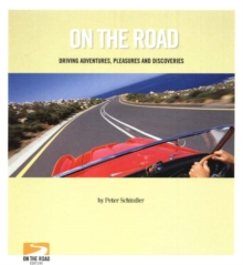On the Road : Driving Adventures, Pleasures and Discoveries, Paperback Book