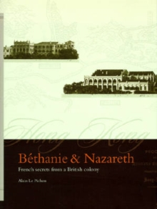 Bethanie & Nazareth - French Secrets from a British Colony, Hardback Book