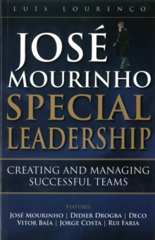 Jose Mourinho - Special Leadership : Creating and Managing Successful Teams, Paperback / softback Book