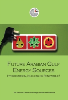 Future Arabian Gulf Energy Sources : Hydrocarbon, Nuclear or Renewable?, Paperback / softback Book