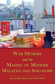 War Memory and the Making of Modern Malaysia and Singapore, Paperback Book