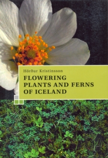 A Guide to the Flowering Plants and Ferns of Iceland, Paperback Book