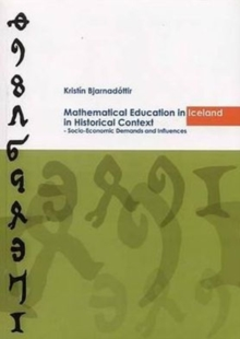 Mathematical Educational in Iceland in Historical Context : Socio-Economic Demands and Influences, Paperback / softback Book