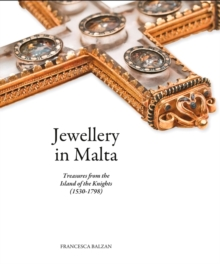 Jewellery in Malta : Treasures from the Island of the Knights   (1530-1798), Hardback Book