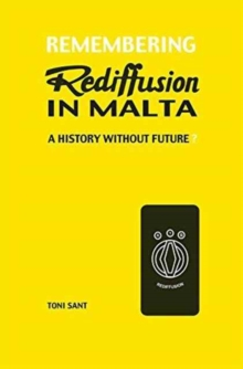 Remembering Rediffusion in Malta : A History Without Future?, Paperback Book