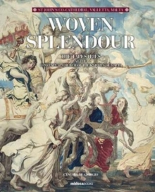 Woven Splendour : The Tapestries at St John's Conventual Church, Valletta Malta, Hardback Book