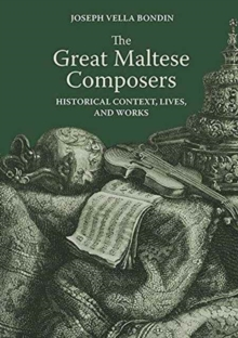 The Great Maltese Composers : Historical Context, Lives and Works, Hardback Book